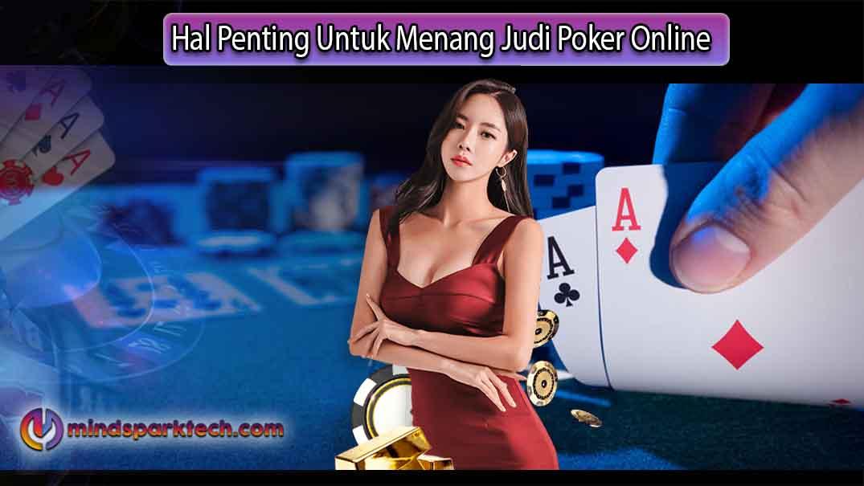 Dua Hal Penting Untuk Menang Judi Poker Online Berturut-Turut