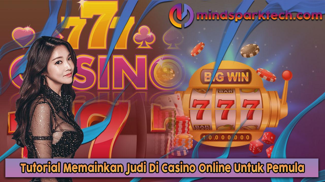 Tutorial Memainkan Judi Di Casino Online Untuk Pemula